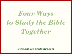 Four Ways to Study the Bible Together www.virtuousweddings.com