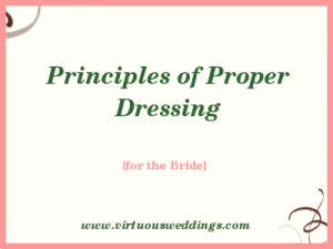 Principles of Proper Dressing {for the Bride}