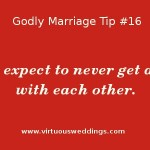 Godly Marriage Tip #16 ~ Don't expect to never get angry with each other.