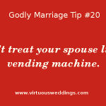 Godly Marriage Tip # 20: Don't treat your spouse like a vending machine.