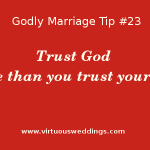 Godly Marriage Tip #23: Trust God More Than You Trust Yourself