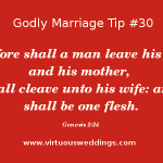 Therefore shall a man leave his father and his mother, and shall cleave unto his wife: and they shall be one flesh. Genesis 2:24