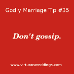 Don't gossip. Godly Marriage Tip #35| More Godly Marriage Tips at www.virtuousweddings.com