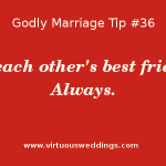 Be each other's best friend. Always. Godly Marriage Tip #36| More Godly Marriage Tips at www.virtuousweddings.com