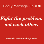 Fight the problem, not each other. Godly Marriage Tip #38| More Godly Marriage Tips at www.virtuousweddings.com