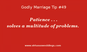 Patience . . . solves a multitude of problems.