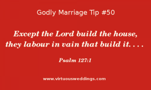 Except the Lord build the house, they labour in vain that build . . . Psalm 127:1