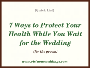 7 Ways to Protect Your Health While You Wait for the Wedding {for the groom}