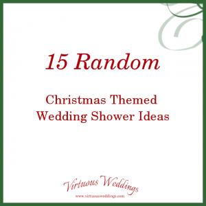 15 Random Ideas for a Christmas Themed Wedding Shower    www.virtuousweddings.com
