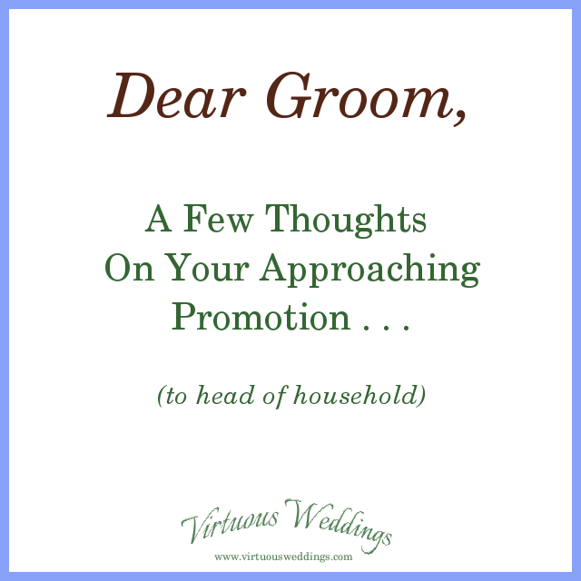 Dear Groom: A Few Thoughts On Your Approaching Promotion . . .