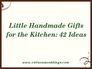 Little Handmade Gifts for the Kitchen: 42 Ideas