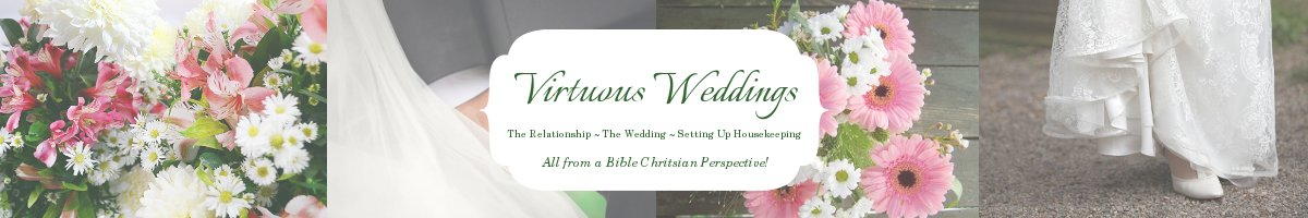 Virtuous Weddings ~ Christian Wedding and Home Planning