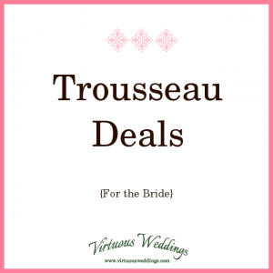 Trousseau Deals (for the bride)