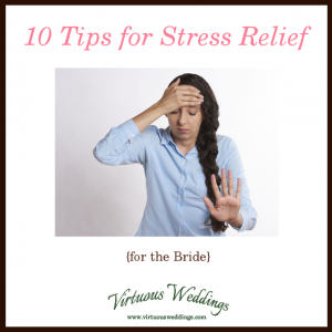 10 Tips for Stress Relief (For the Bride)