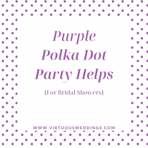 Purple Polka Dot Party Helps for Bridal Showers