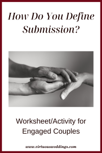 How Do You Define Submission? Worksheet/Activity for Engaged Couples