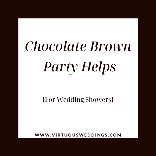 Chocolate brown party helps for wedding showers   www.virtuousweddings.com