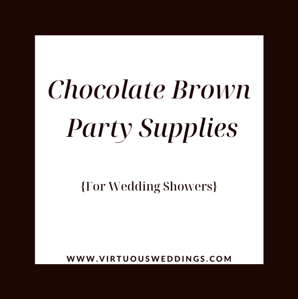 Chocolate brown party supplies for wedding showers   www.virtuousweddings.com