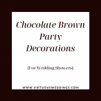 Chocolate brown party decorations for wedding showers   www.virtuousweddings.com