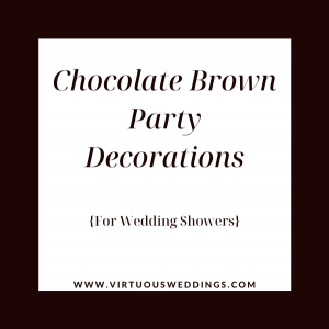 Chocolate brown party decorations for wedding showers | www.virtuousweddings.com