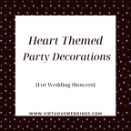 Heart themed party decorations for wedding showers   www.virtuousweddings.com