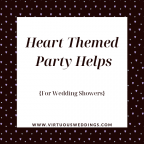 Heart themed party helps for wedding showers   www.virtuousweddings.com
