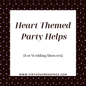 Heart themed party helps for wedding showers | www.virtuousweddings.com