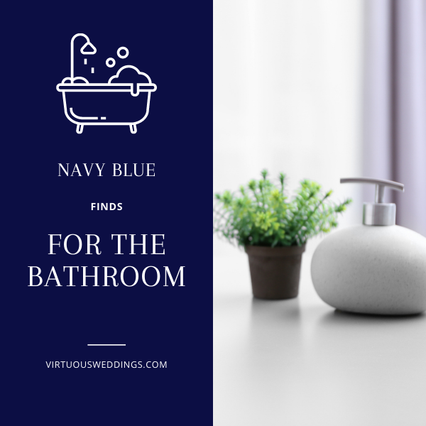 Navy blue finds for the bathroom. ~ www.virtuousweddings.com